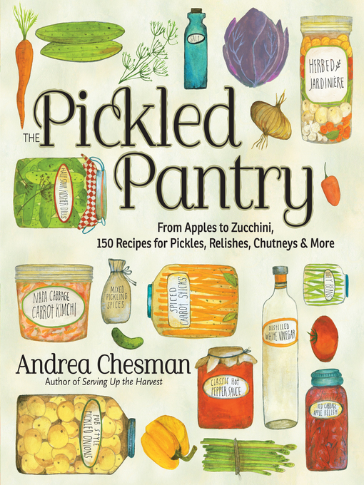 Title details for The Pickled Pantry by Andrea Chesman - Available