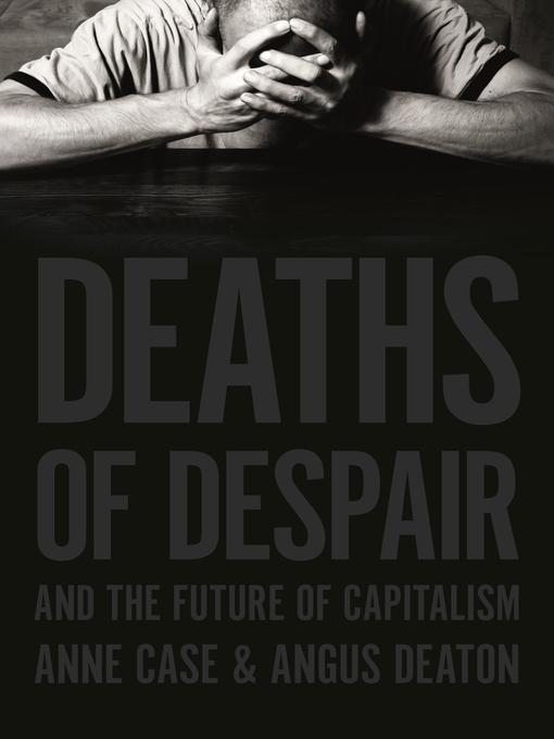 Title details for Deaths of Despair and the Future of Capitalism by Anne Case - Available