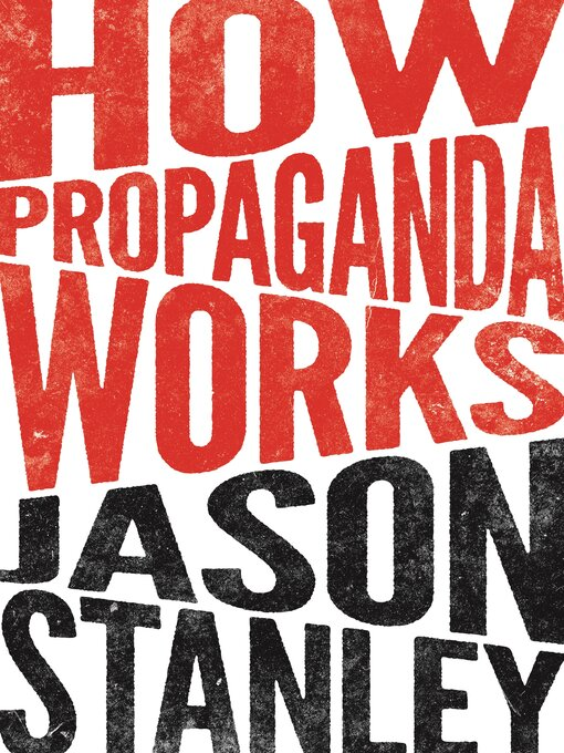 Title details for How Propaganda Works by Jason Stanley - Available