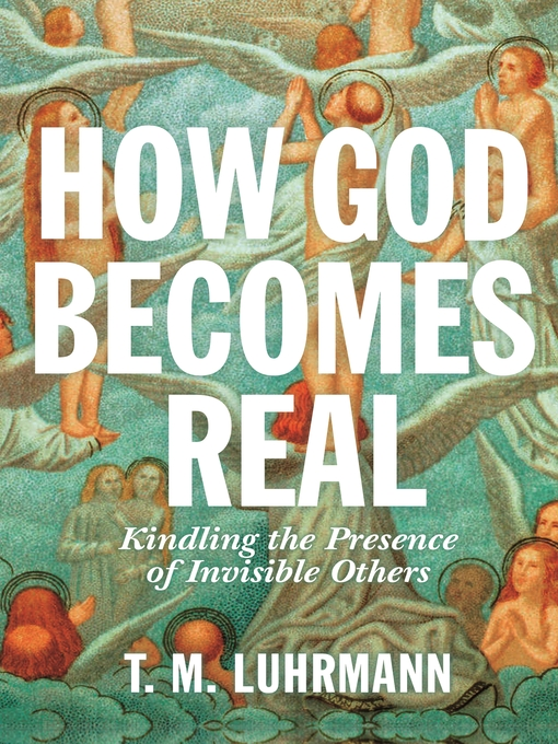 Title details for How God Becomes Real by T.M. Luhrmann - Wait list
