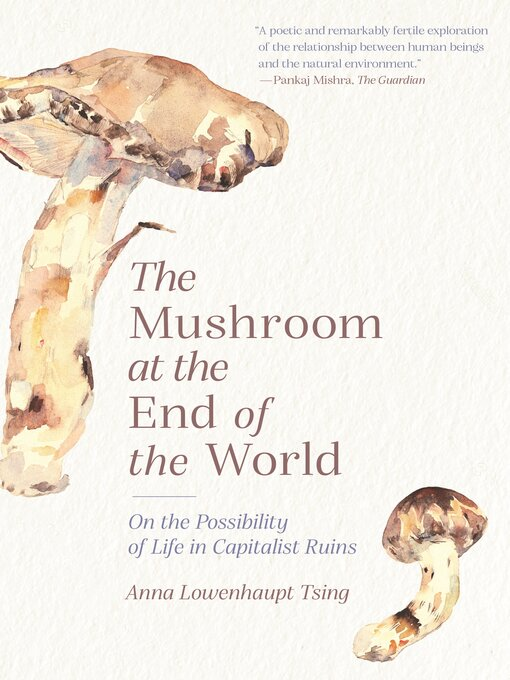Title details for The Mushroom at the End of the World by Anna Lowenhaupt Tsing - Wait list