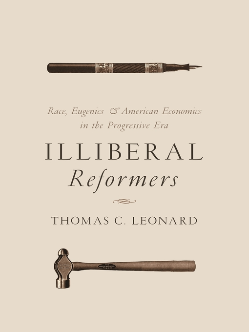 Title details for Illiberal Reformers by Thomas C. Leonard - Available