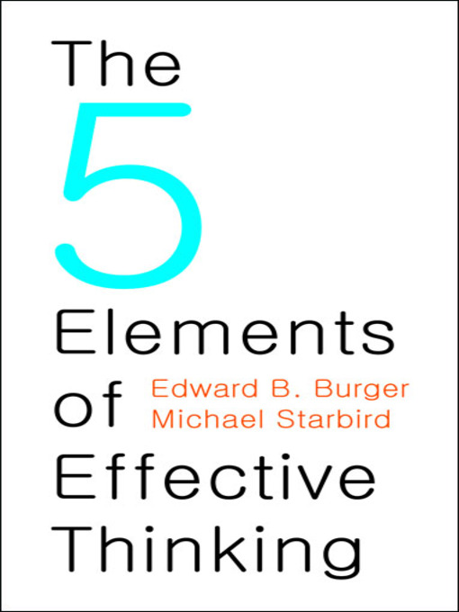 Title details for The 5 Elements of Effective Thinking by Edward B. Burger - Available