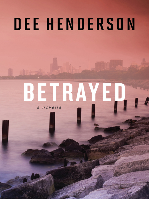 Title details for Betrayed by Dee Henderson - Wait list