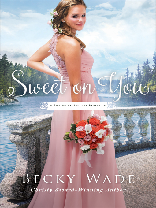 Title details for Sweet on You by Becky Wade - Available