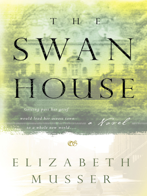 Title details for The Swan House by Elizabeth Musser - Available