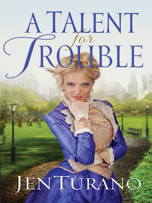 Title details for A Talent for Trouble by Jen Turano - Available