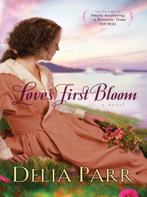 Title details for Love's First Bloom by Delia Parr - Available