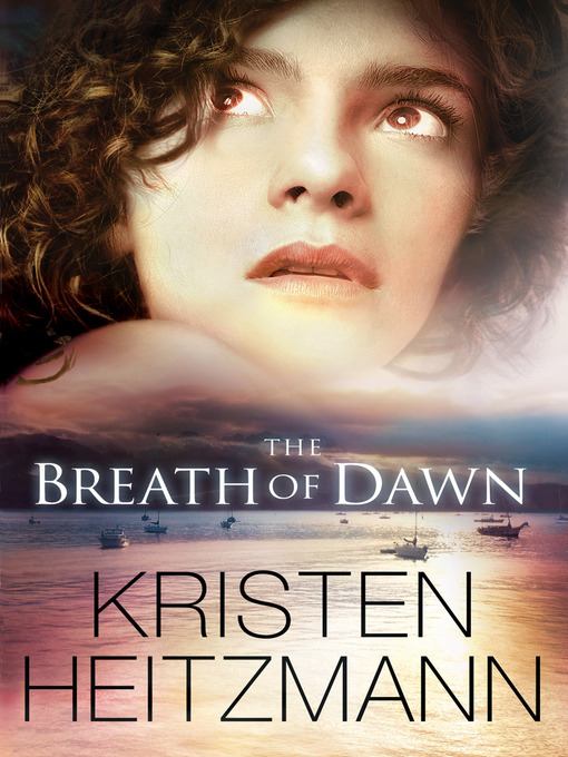 Title details for The Breath of Dawn by Kristen Heitzmann - Wait list