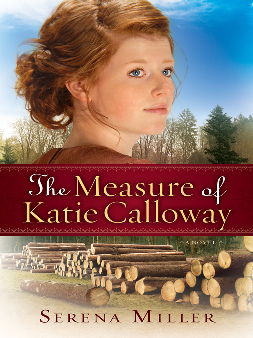 Title details for The Measure of Katie Calloway by Serena B. Miller - Available