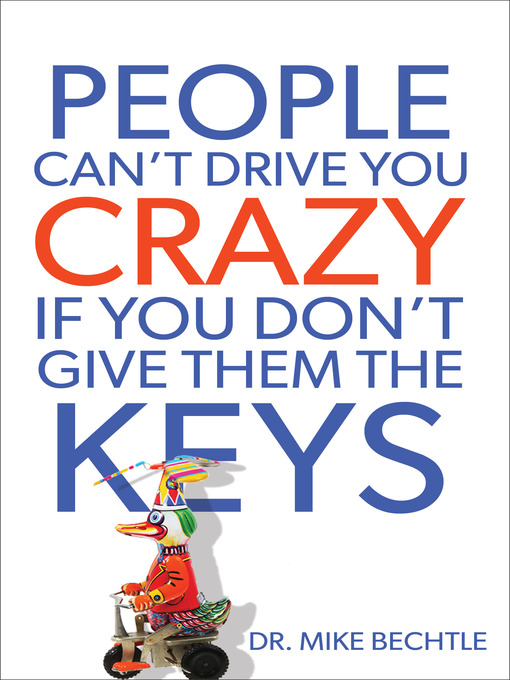 Title details for People Can't Drive You Crazy If You Don't Give Them the Keys by Mike Bechtle - Available