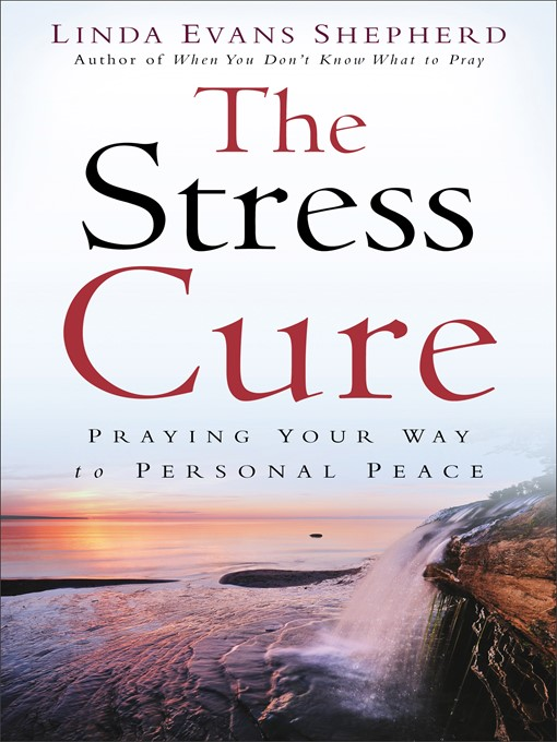 Title details for The Stress Cure by Linda Evans Shepherd - Available