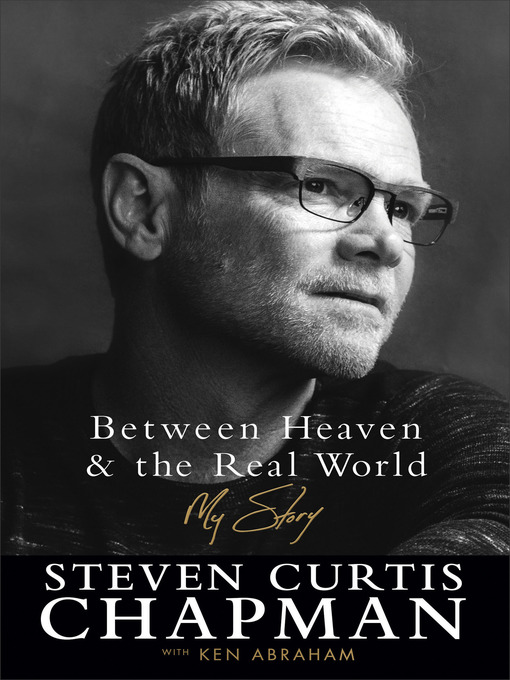 Title details for Between Heaven and the Real World by Steven Curtis Chapman - Available