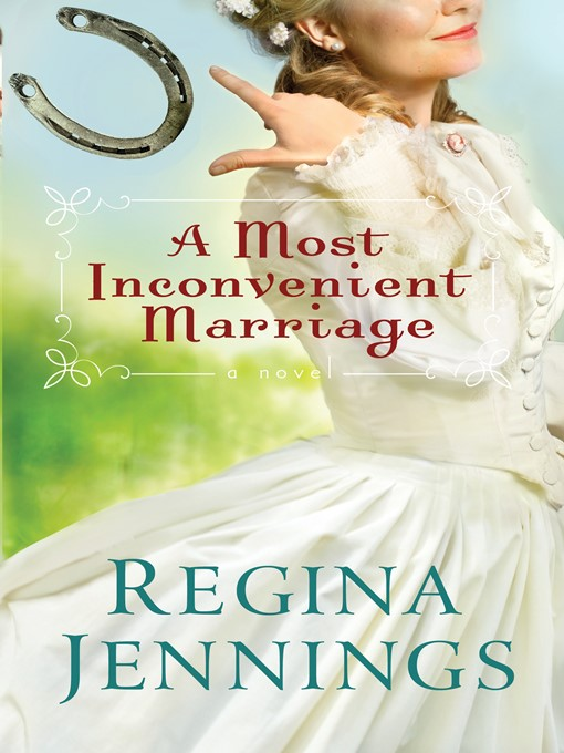 Title details for A Most Inconvenient Marriage by Regina Jennings - Available