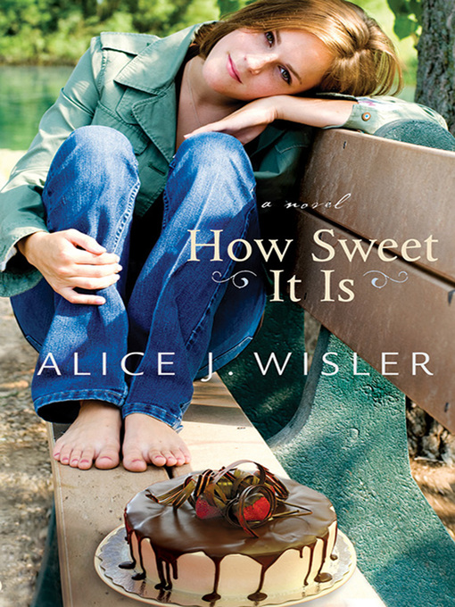 Title details for How Sweet It Is by Alice J. Wisler - Available