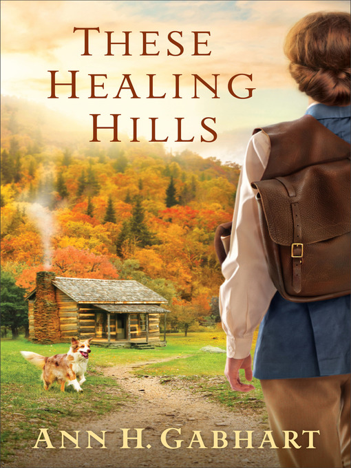 Title details for These Healing Hills by Ann H. Gabhart - Available