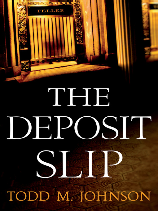 Title details for The Deposit Slip by Todd M. Johnson - Available