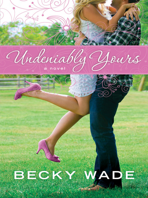 Title details for Undeniably Yours by Becky Wade - Available