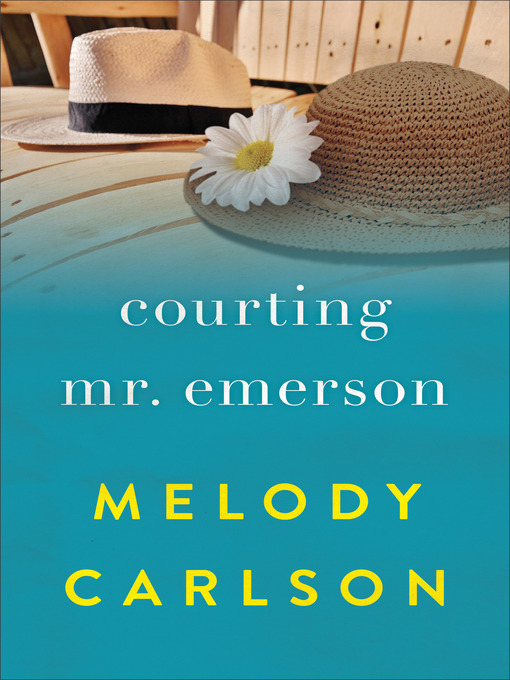 Title details for Courting Mr. Emerson by Melody Carlson - Available