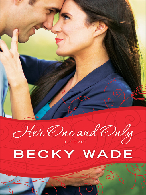 Title details for Her One and Only by Becky Wade - Available