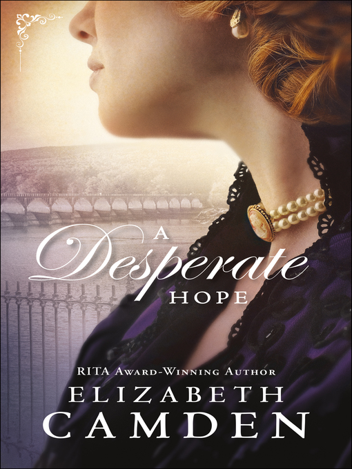 Title details for A Desperate Hope by Elizabeth Camden - Available