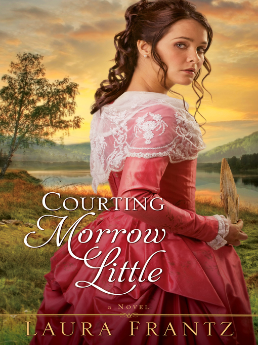 Title details for Courting Morrow Little by Laura Frantz - Available