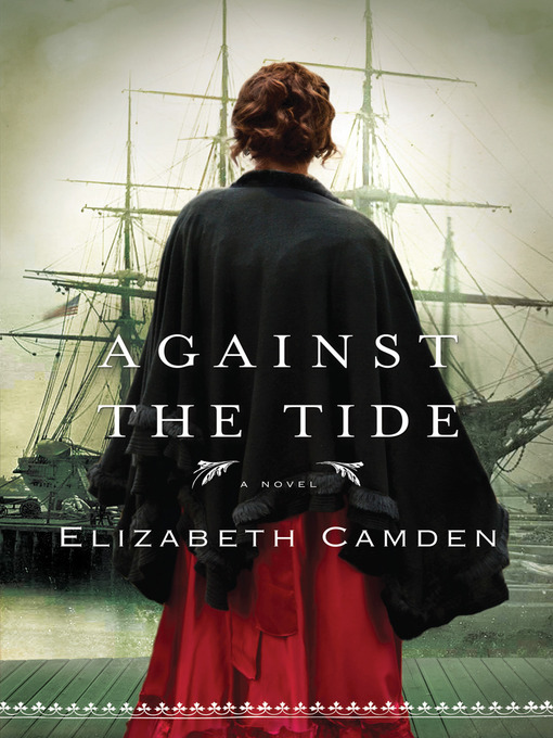 Title details for Against the Tide by Elizabeth Camden - Available