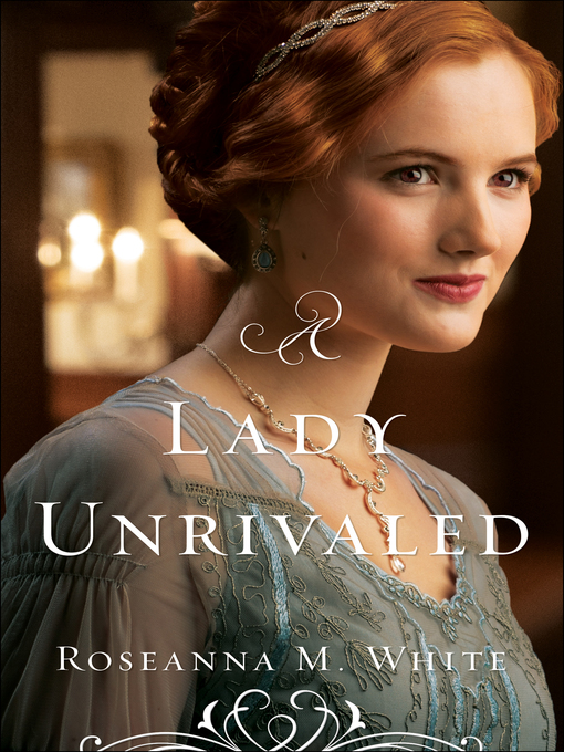 Title details for A Lady Unrivaled by Roseanna M. White - Available