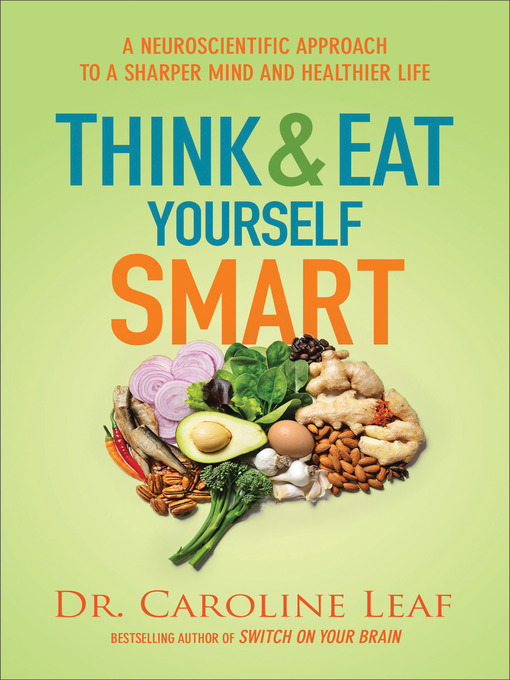 Title details for Think and Eat Yourself Smart by Dr. Caroline Leaf - Available