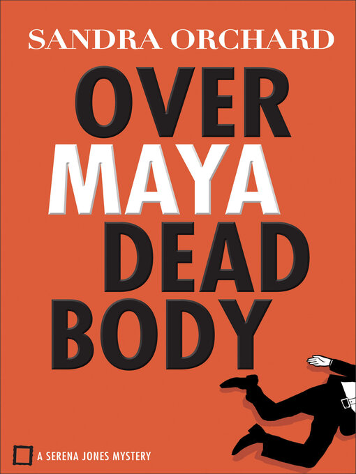 Title details for Over Maya Dead Body by Sandra Orchard - Wait list