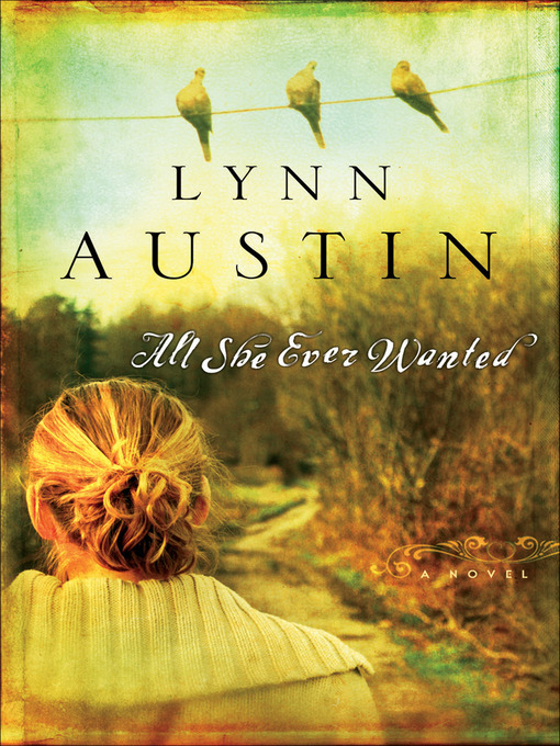 Title details for All She Ever Wanted by Lynn Austin - Available
