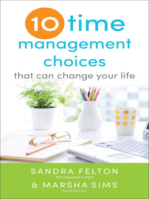 Title details for Ten Time Management Choices That Can Change Your Life by Sandra Felton - Available