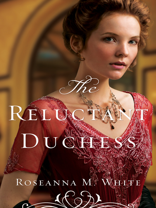 Title details for The Reluctant Duchess by Roseanna M. White - Wait list