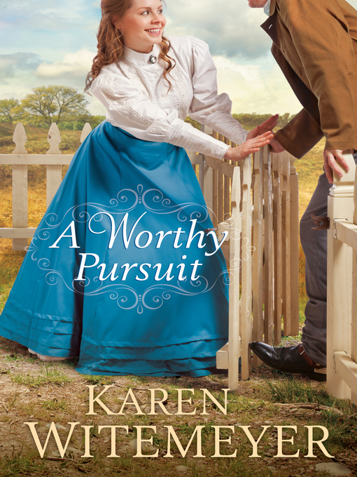 Title details for A Worthy Pursuit by Karen Witemeyer - Available