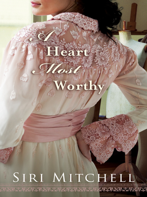 Title details for A Heart Most Worthy by Siri Mitchell - Available