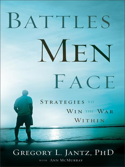 Title details for Battles Men Face by Gregory L. Ph.D. Jantz - Available