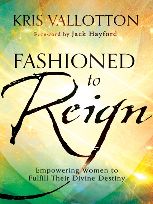 Title details for Fashioned to Reign by Kris Vallotton - Available