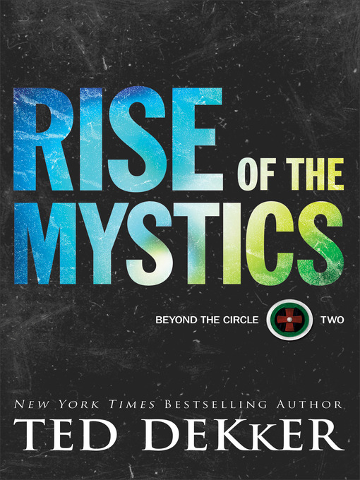 Title details for Rise of the Mystics by Ted Dekker - Available