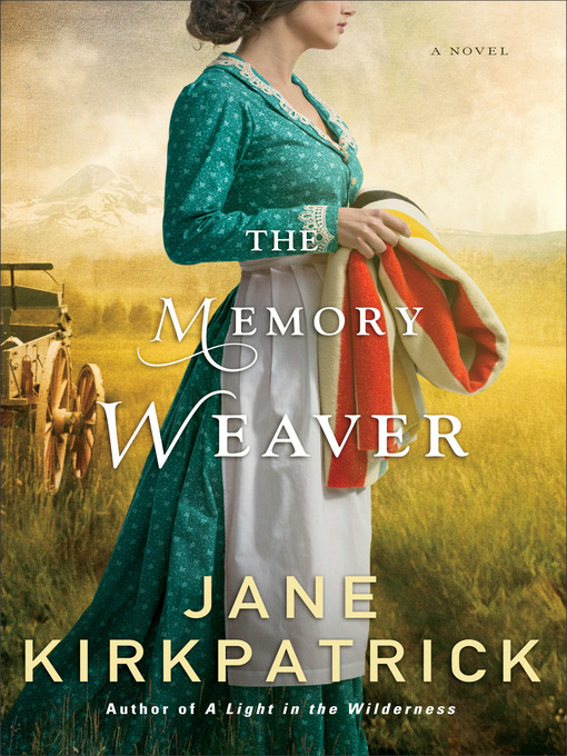 Title details for The Memory Weaver by Jane Kirkpatrick - Available