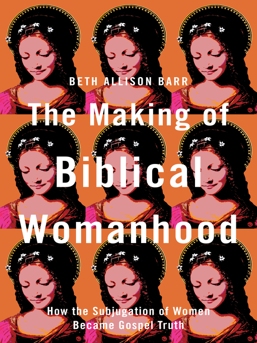 Title details for The Making of Biblical Womanhood by Beth Allison Barr - Available