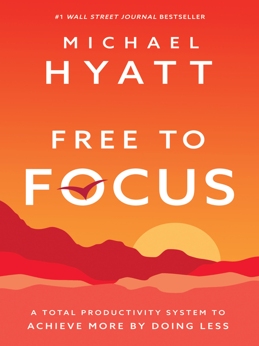 Title details for Free to Focus by Michael Hyatt - Available