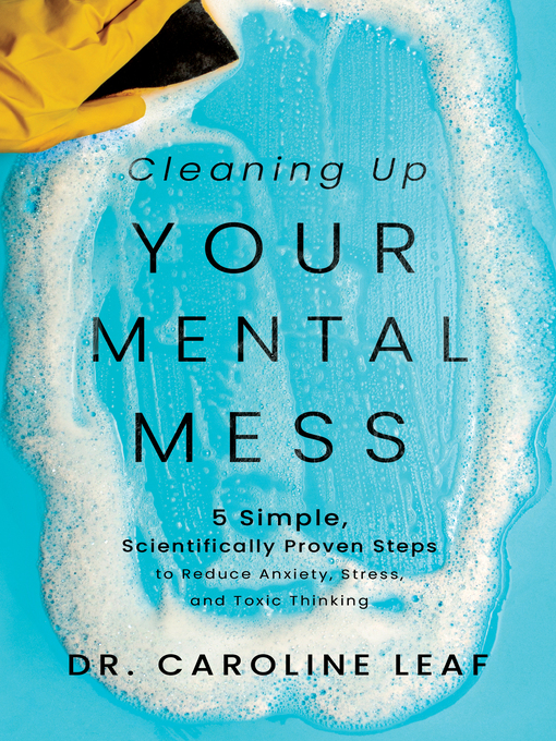 Title details for Cleaning Up Your Mental Mess by Dr. Caroline Leaf - Wait list