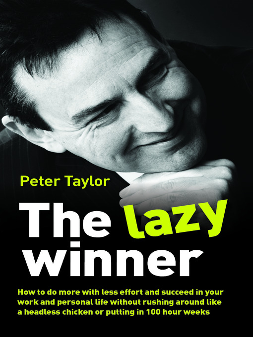The Lazy Winner How to Do More With Less Effort and Succeed in Your Work and Personal Life Without Rushing Around Like a Headless Chicken or Putting in 100 Hour Weeks