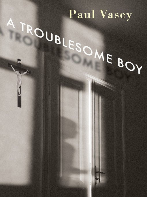 Title details for A Troublesome Boy by Paul Vasey - Wait list