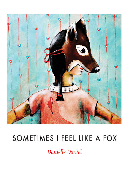 Title details for Sometimes I Feel Like a Fox by Danielle Daniel - Available
