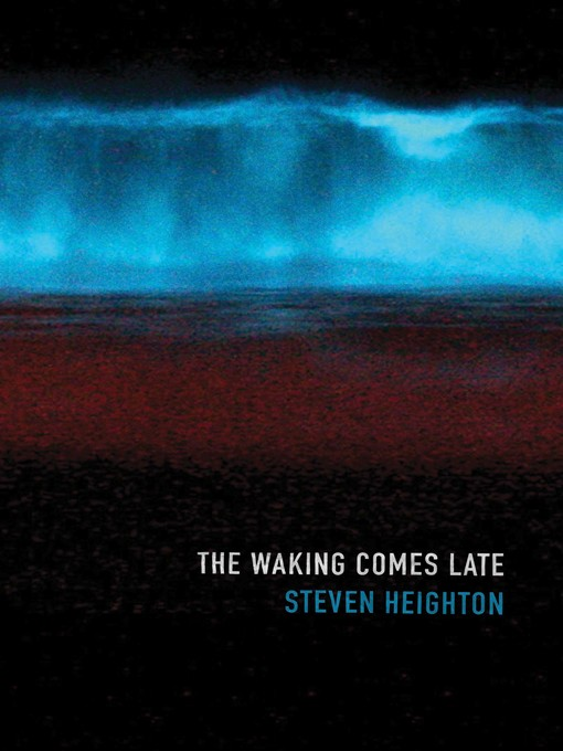 Title details for The Waking Comes Late by Steven Heighton - Wait list