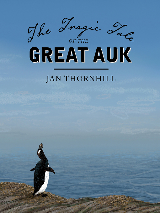 Title details for The Tragic Tale of the Great Auk by Jan Thornhill - Wait list