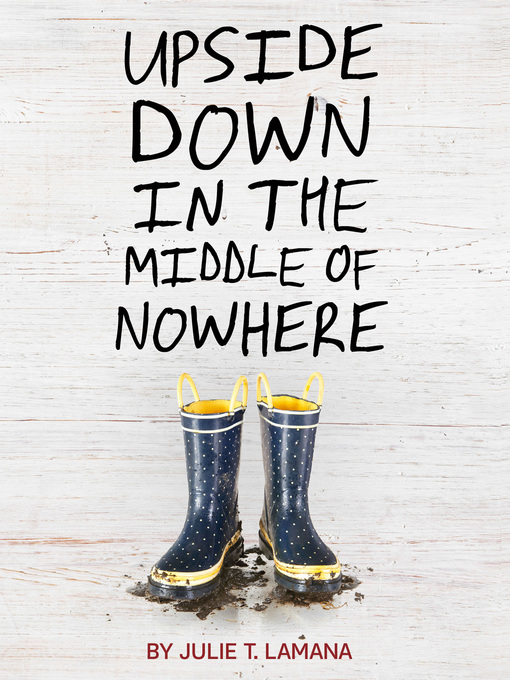 Title details for Upside Down in the Middle of Nowhere by Julie T. Lamana - Available