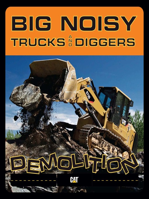 Title details for Big Noisy Trucks and Diggers Demolition by Caterpillar - Available