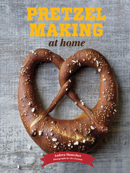 Title details for Pretzel Making at Home by Andrea Slonecker - Available